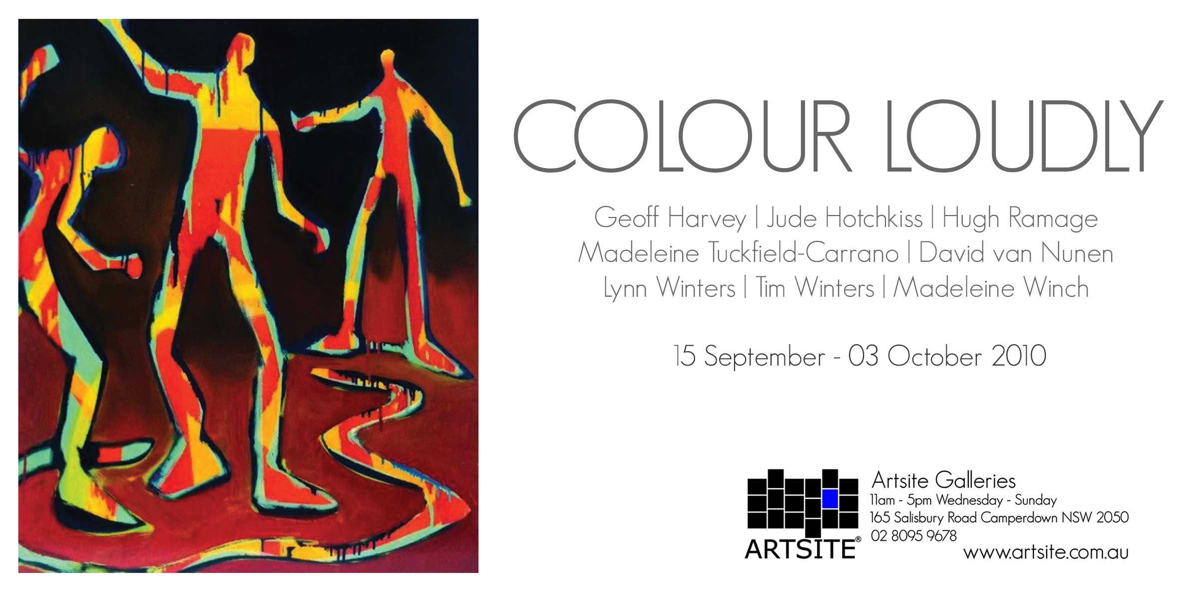 View Exhibition at Artsite Gallery, Sydney: 01 - 23 October 2010: COLOUR LOUDLY September 2010: Geoff Harvey, Jude Hotchkiss, Hugh Ramage, Madeleine Tuckfield-Carrano, David van Nunen, Lynn Winters, Tim Winters, Madeleine Winch