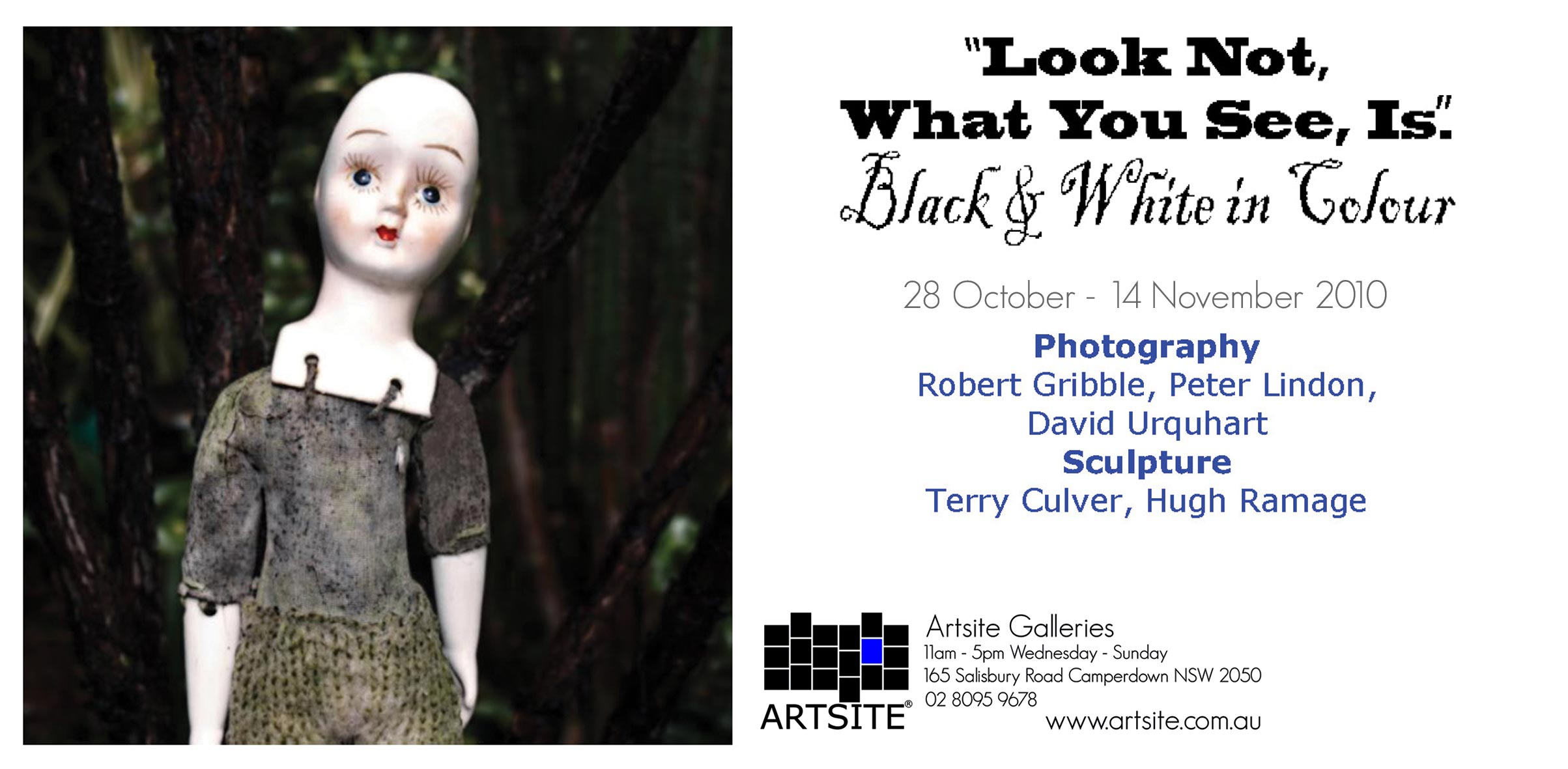 View Exhibition at Artsite Gallery, Sydney: 30 October - 14 November 2010. LOOK NOT, What you See - Is! Photography: Robert Gribble; Peter Lindon; David Urquhart. Sculpture: Terry Culver; Hugh Ramage.