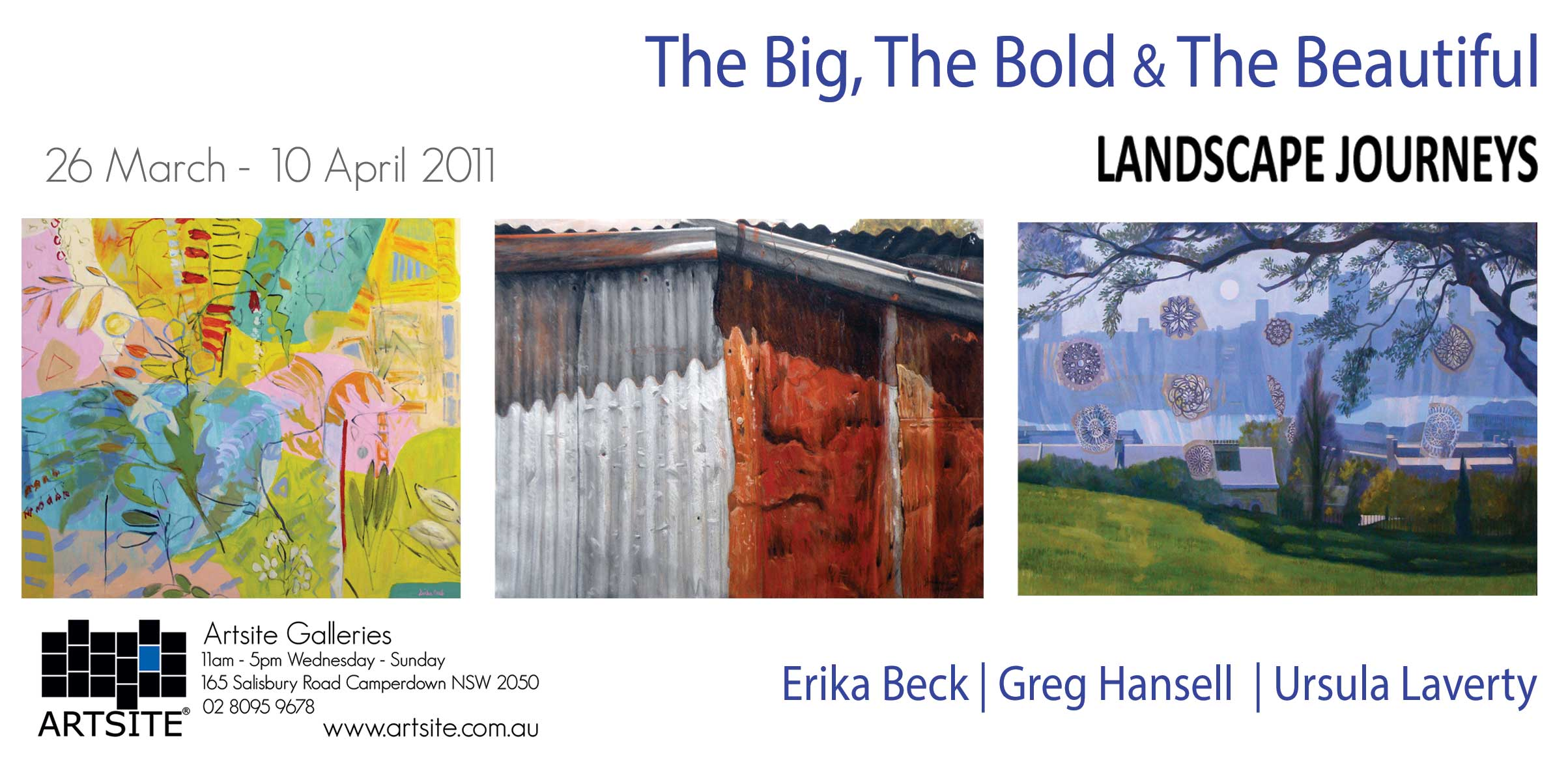 The Big, The Bold & The Beautiful: Landscape Journeys. Erika Beck | Greg Hansell | Ursula Laverty  Artsite Gallery. 26 March - 10 April 2011