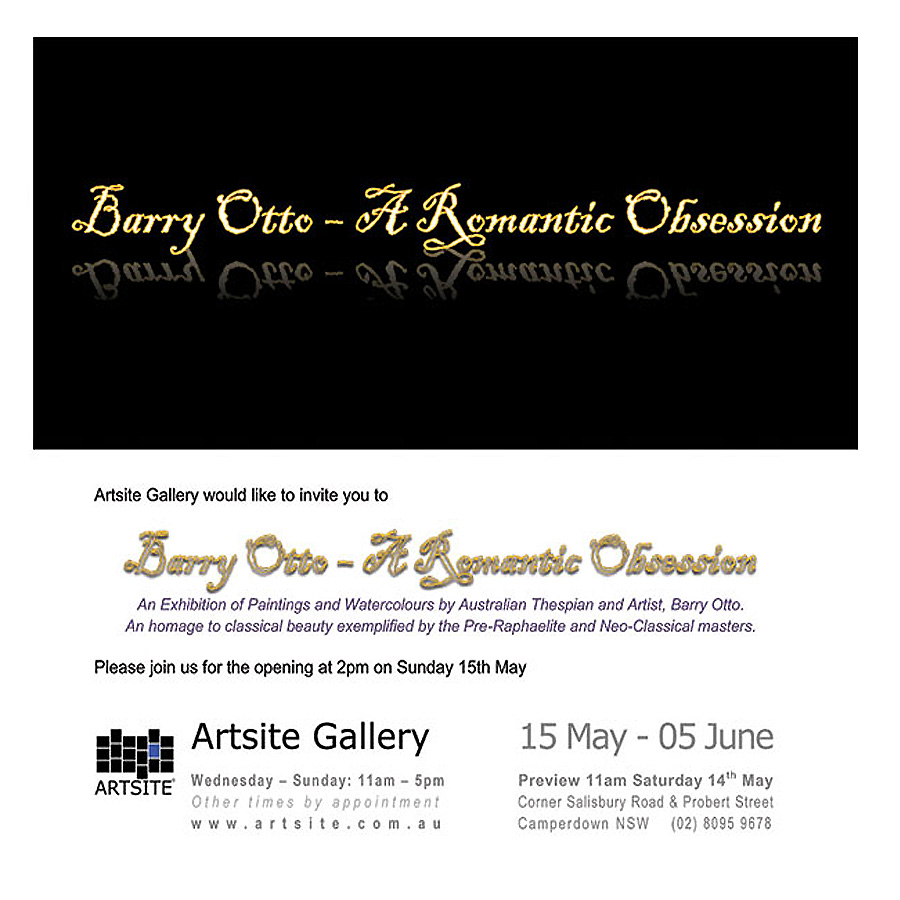 Barry Otto - A Romantic Obsession. Artsite Gallery, 14 May - 05 June 2011.