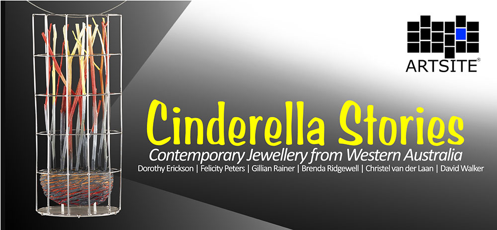 View Exhibition at Artsite Gallery, 04 - 28 November 2011: Cinderella Stories - Dorothy Erikson | Felicity Peters | Gillian Rainer | Brenda Ridgewell | Christel van der Laan | David Walker