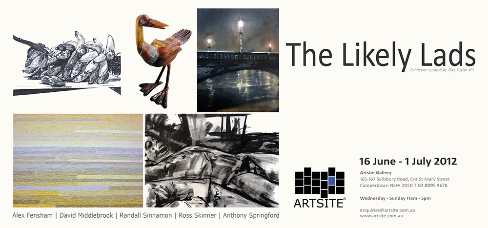 View Exhibition at Artsite Gallery. 16 June-01 July 2012: The Likely Lads: Alex Fensham | David Middlebrook | Randall Sinnamon | Ross Skinner | Anthony Springford