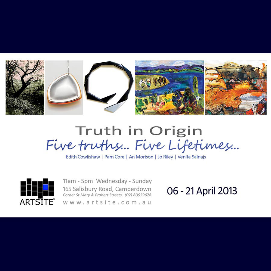 Truth in Origin - Five Lifetimes.... Edith Cowlishaw. Artsite Gallery 09 February - 03 March 2013.