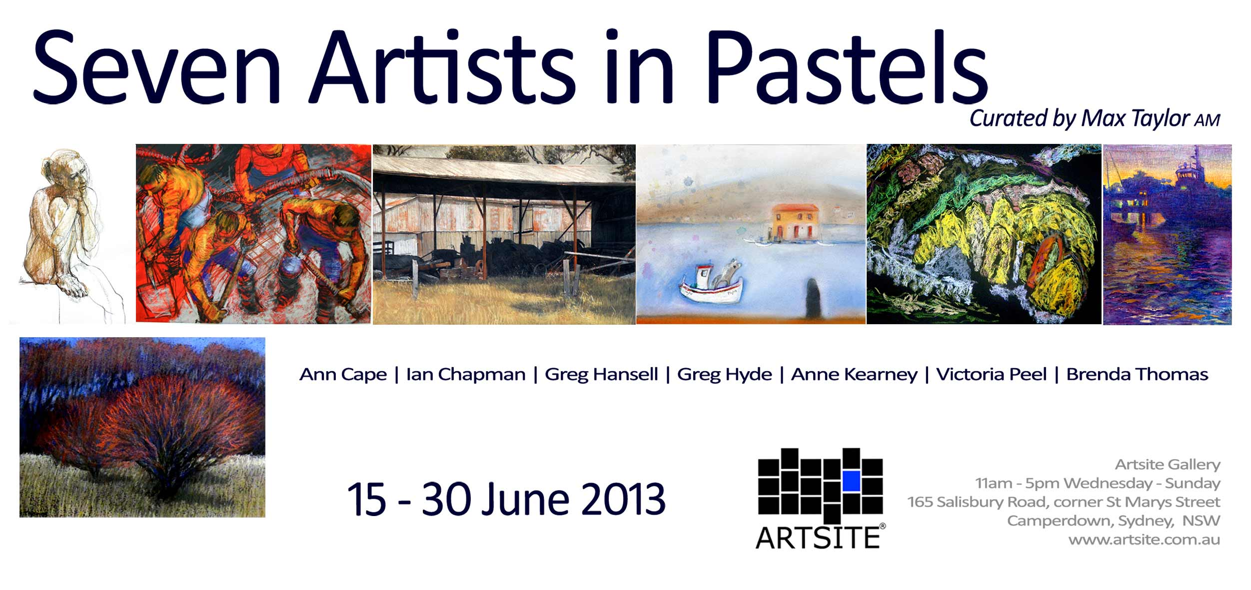 Seven Artists In Pastel Curated By Max Taylor AM - Artsite Gallery  15-30 June 2013 - with Ann Cape | Ian Chapman | Greg Hansell | Greg Hyde | Anne Kearney | Victoria Peel | Brenda Thomas.