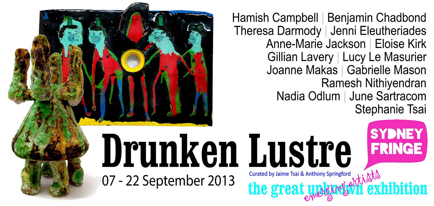 Drunken Lustre: The Great Unknown Exhibition 2013: Contemporary trends and emerging Sydney Artists. Artsite Gallery Sydney, 07-22 September 2013.