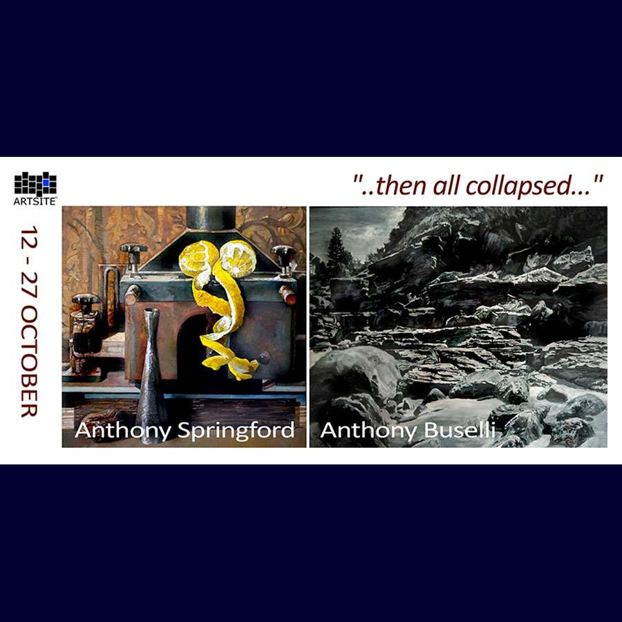 ..then all collapsed... - New paintings. Anthony Springford | Anthony Buselli. Artsite Gallery, Sydnay 12-27 October 2013