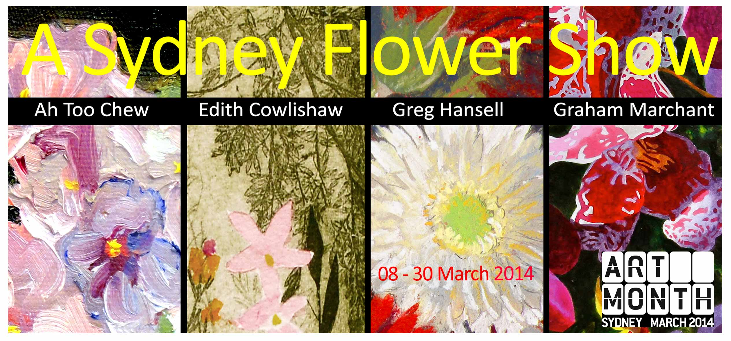 A Sydney Flower Show - Works in the flamboyant & subtle traditions of the Chelsea Flower Show and Canberra's Floriade. ...stunning blooms for the soul..... Artsite Gallery 08 - 30 March 2014