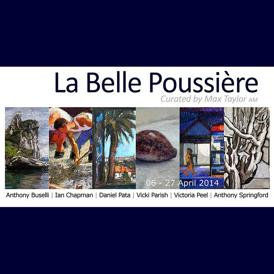 La Belle Poussiere (Beautiful Dust) Curated by Max Taylor AM - Artsite Gallery 06-27 April 2014 - Six Artists working in Pastel - Anthony Buselli | Ian Chapman | Daniel Pata | Vicki Parish | Victoria Peel | Anthony Springford