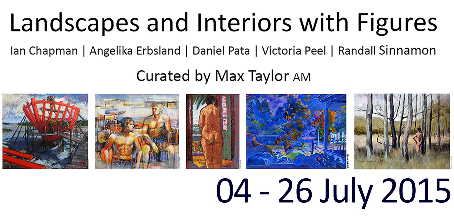 Landscapes and Interiors with Figures. With Ian Chapman | Angelika Erbsland | Daniel Pata | Victoria Peel | Randall Sinnamon. Curator: Max Taylor AM. Artsite Gallery 04 - 26 July 2015.