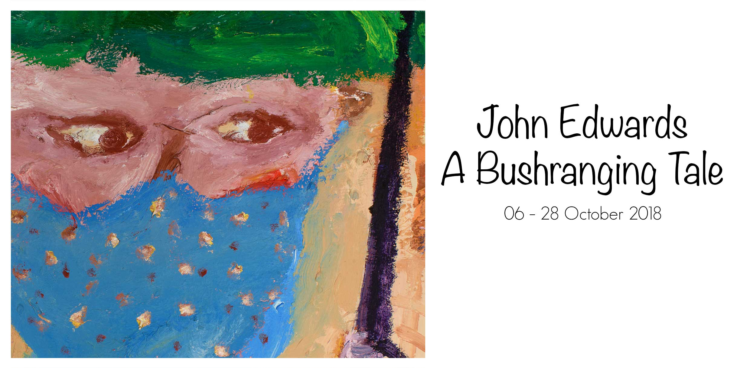 Artsite Galleries Exhibition | John Edwards | A Bushranging Talt | 06 - 28 October 2018