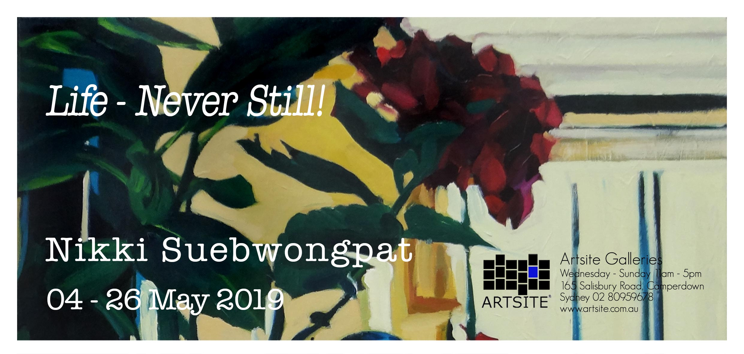 Artsite Gallery Exhibition | Gallery.1 | Nikki Suebwongpat | Life - Never Still! | 04 - 26 May 2019