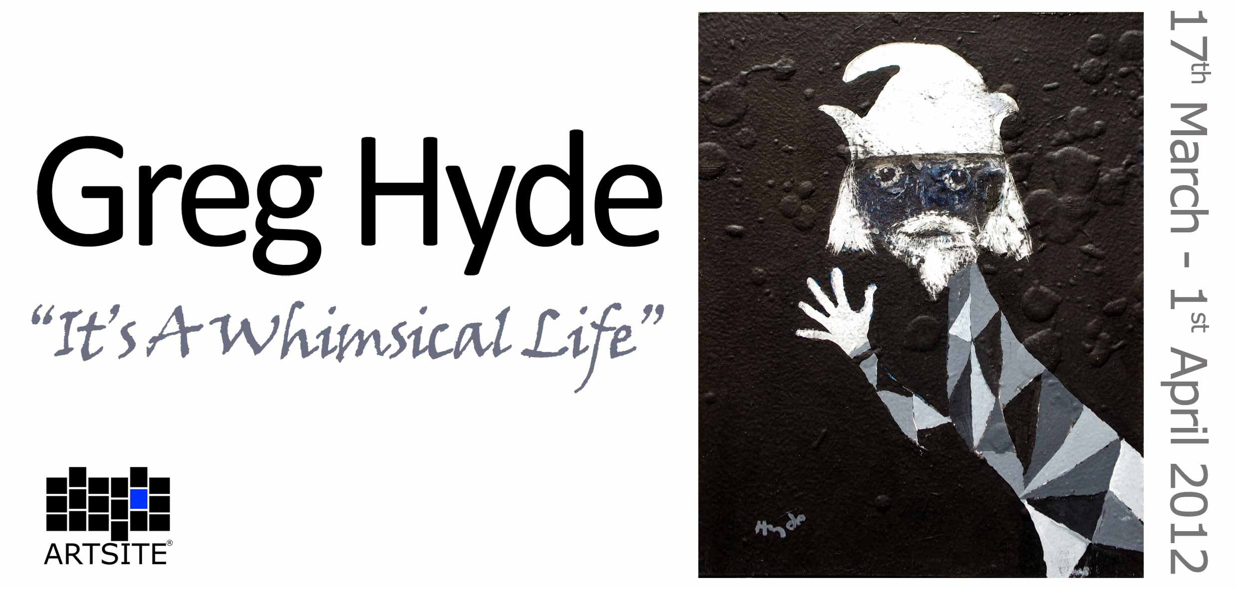 Greg Hyde ~ It's a Whimsical Life. Artsite Gallery 17 March - 01 April 2012.