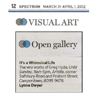 SMH Spectrum- page 12 Greg Hyde ~ It's a Whimsical Life. Artsite Gallery 17 March - 01 April 2012.