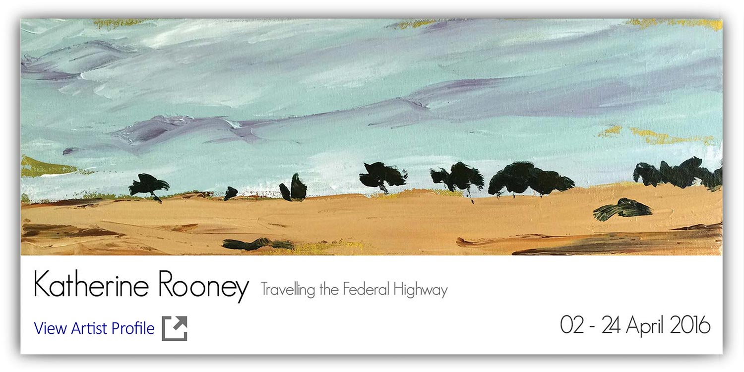 Solo Exhibition Katherine Rooney, Travelling the Federal Highway. Artsite Gallery 02 - 24 April 2016. Please join the artist at the opening on Sunday 3rd April 2016  3-5pm All Welcome