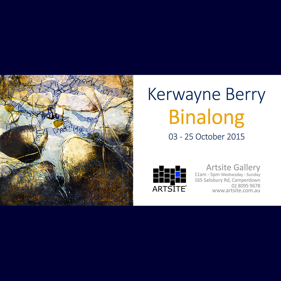 Kerwayne Berry - Binalong - Solo Exhibition. Artsite Gallery 03 - 25 October 2015