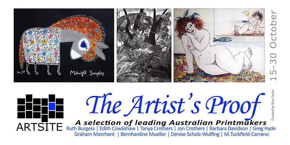 The Artist´s Proof   Group Exhibition curated by Max Taylor AM   15 - 30 October 2011   Artsite Galleries Exhibition Archive