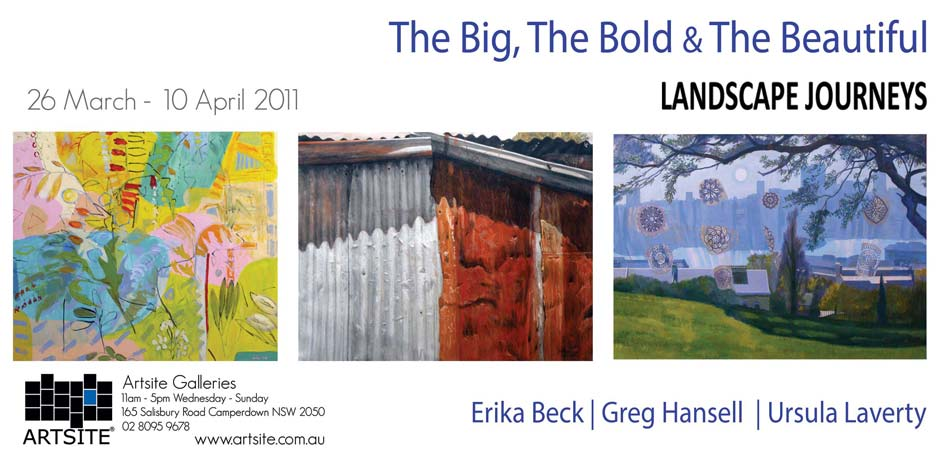 The Big, The Bold & The Beautiful: Landscape Journeys 26 March - 10 April 2011   Artsite Galleries Exhibition Archive