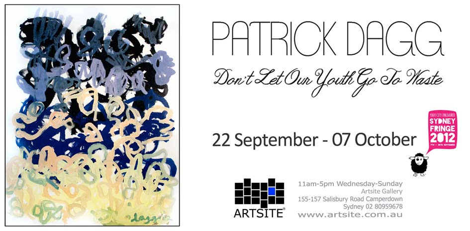 Patrick Dagg: Don´t Let Our Youth Go To Waste 22 September - 07 October 2012. Official Sydney Fringe Festival Event2012. Artsite Galleries Exhibition Archive.