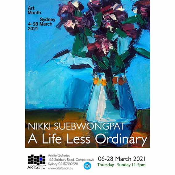 Nikki Suebwongpat: A Life Less Ordinary, 06-28 March 2021. A Covid Safe Exhibition and and Official event of Art Month Sydney 2021. Artsite Galleries exhibition archive.